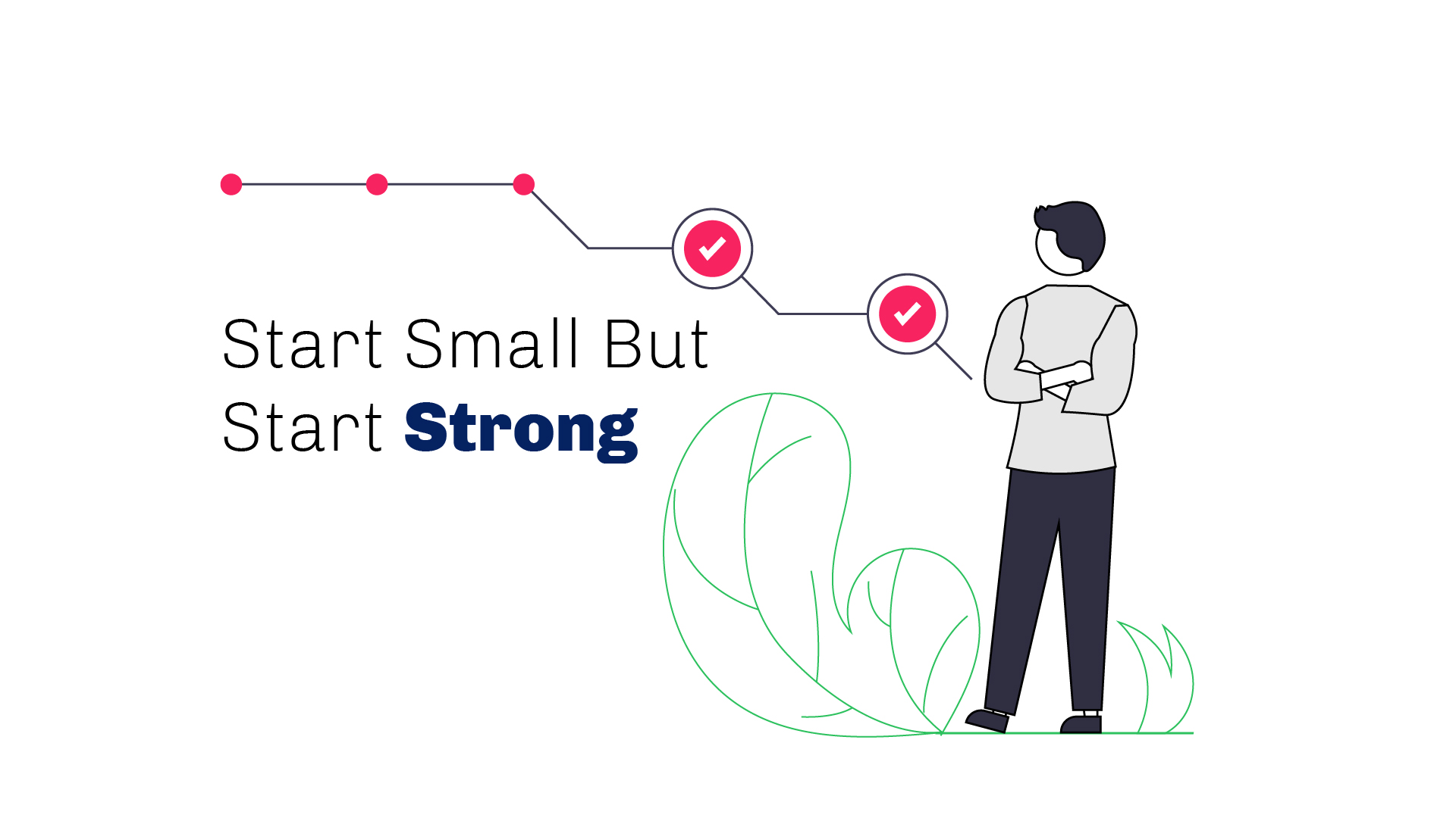 start small but strong