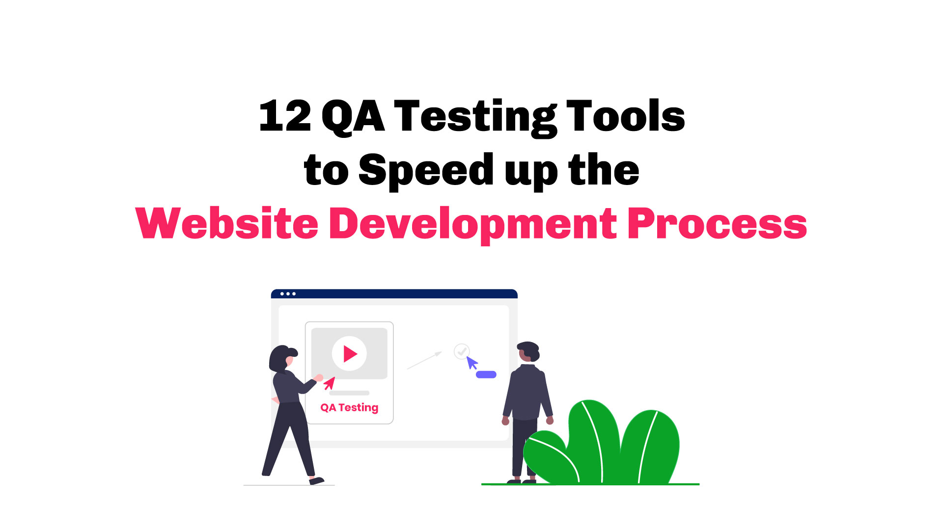 12 QA testing tools to speed up the website development process